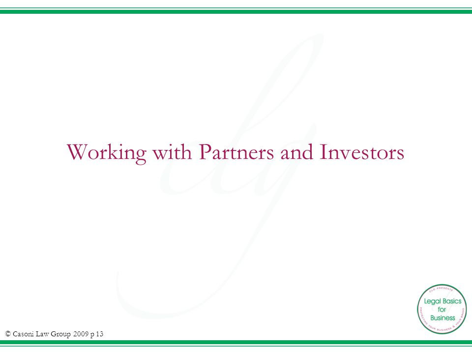 Working with Partners and Investors © Casoni Law Group 2009 p 13