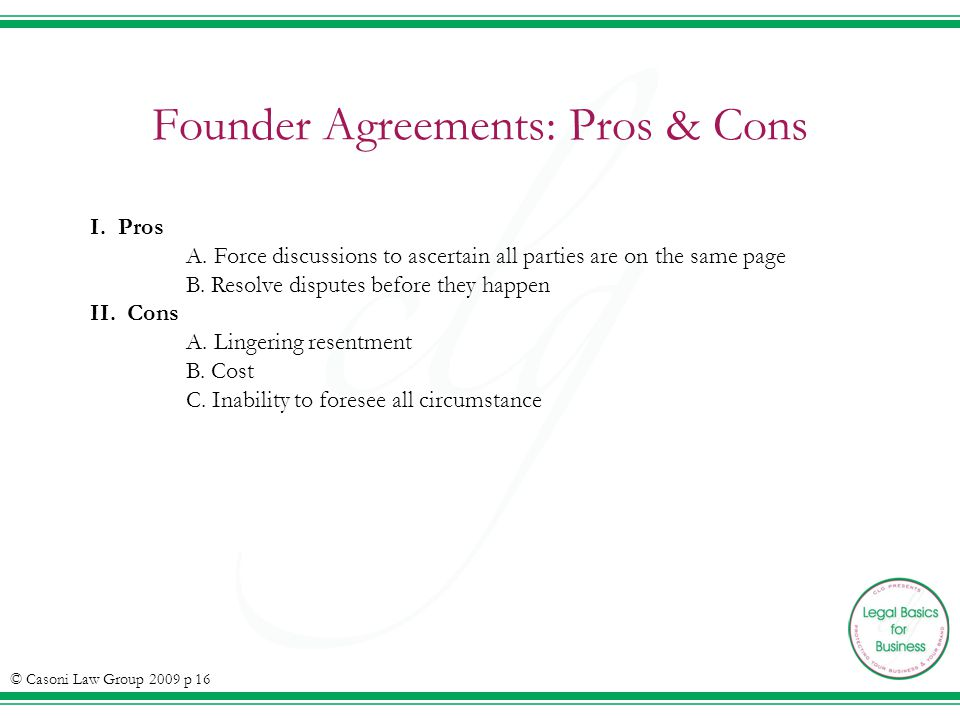 Founder Agreements: Pros & Cons © Casoni Law Group 2009 p 16 I.