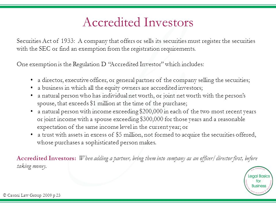 Accredited Investors © Casoni Law Group 2009 p 23 Securities Act of 1933: A company that offers or sells its securities must register the securities with the SEC or find an exemption from the registration requirements.
