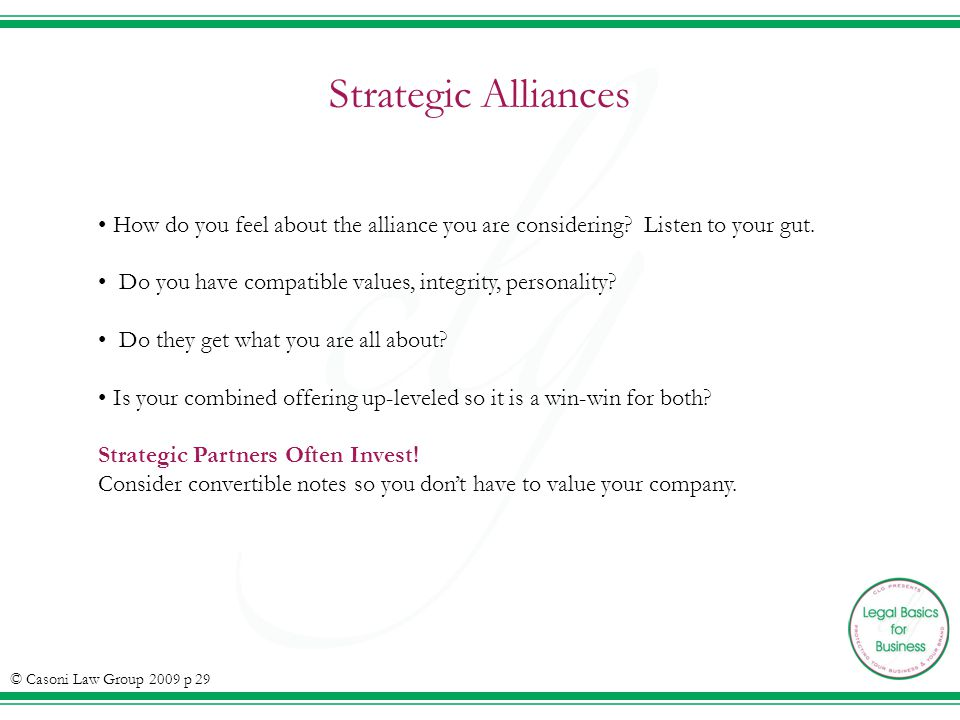 Strategic Alliances © Casoni Law Group 2009 p 29 How do you feel about the alliance you are considering.