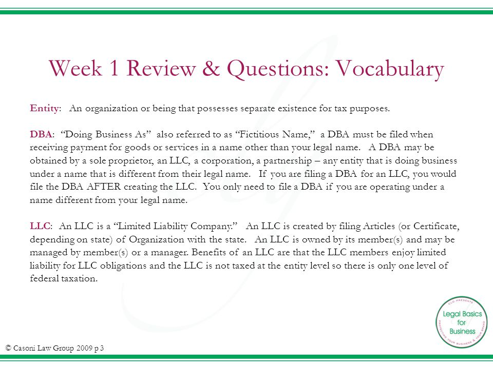 Week 1 Review & Questions: Vocabulary Entity: An organization or being that possesses separate existence for tax purposes. DBA: Doing Business As also