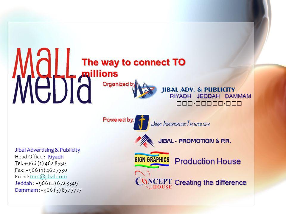 The way to connect TO millions Organized by: www. jibal. com RIYADH JEDDAH DAMMAM Powered by: Contact Us: Jibal Advertising & Publicity Riyadh Head Of