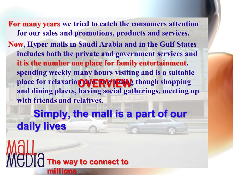 For many years we tried to catch the consumers attention for our sales and promotions, products and services. Now, Hyper malls in Saudi Arabia and in