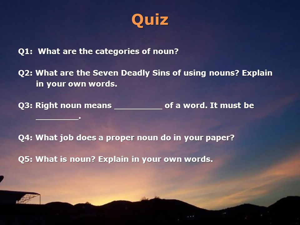 Quiz Q1: What are the categories of noun. Q2: What are the Seven Deadly Sins of using nouns.