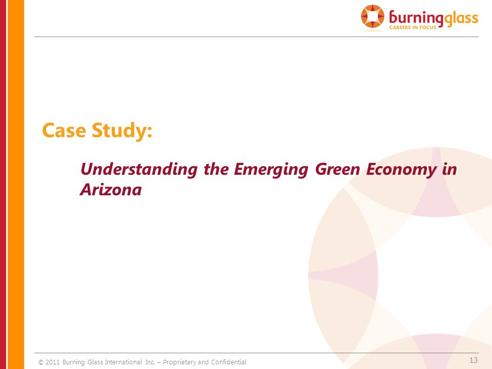 13 Case Study: Understanding the Emerging Green Economy in Arizona © 2011 Burning Glass International Inc.
