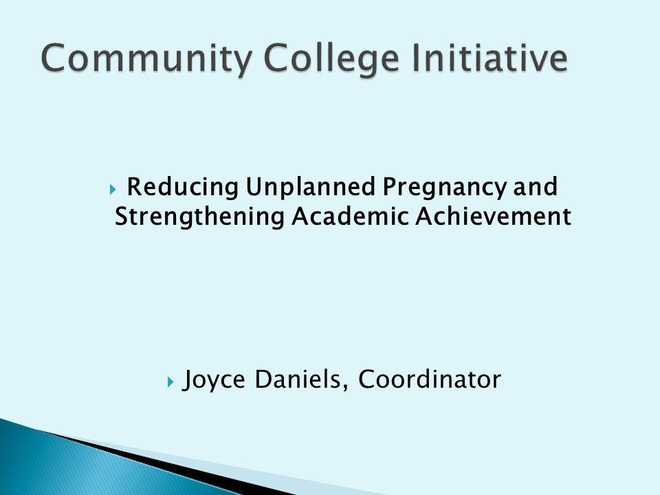Reducing Unplanned Pregnancy and Strengthening Academic Achievement Joyce Daniels, Coordinator
