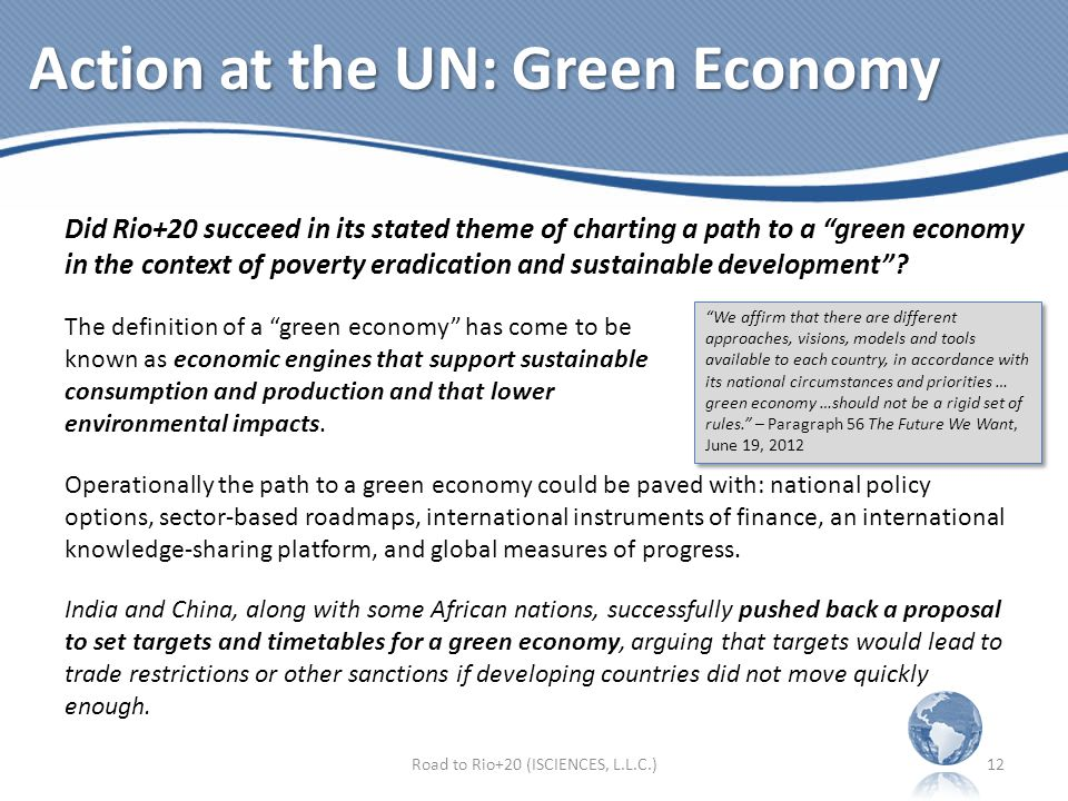 Action at the UN: Green Economy Road to Rio+20 (ISCIENCES, L.L.C.)12 Did Rio+20 succeed in its stated theme of charting a path to a green economy in the context of poverty eradication and sustainable development.