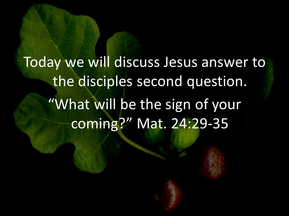 Today we will discuss Jesus answer to the disciples second question.