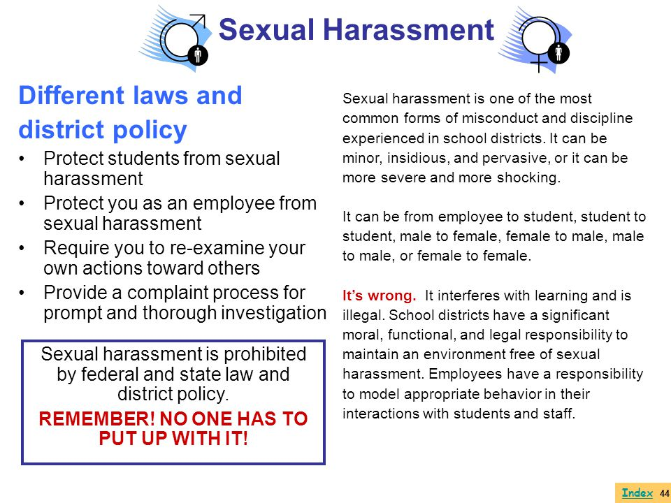 Different laws and district policy Protect students from sexual harassment Protect you as an employee from sexual harassment Require you to re-examine