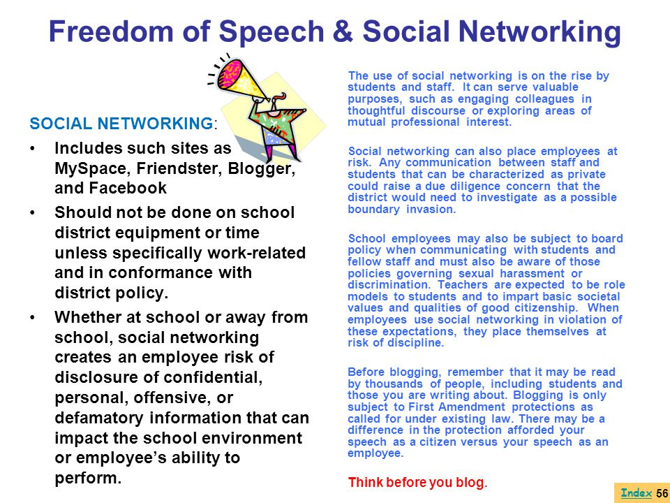 Freedom of Speech & Social Networking SOCIAL NETWORKING: Includes such sites as MySpace, Friendster, Blogger, and Facebook Should not be done on schoo