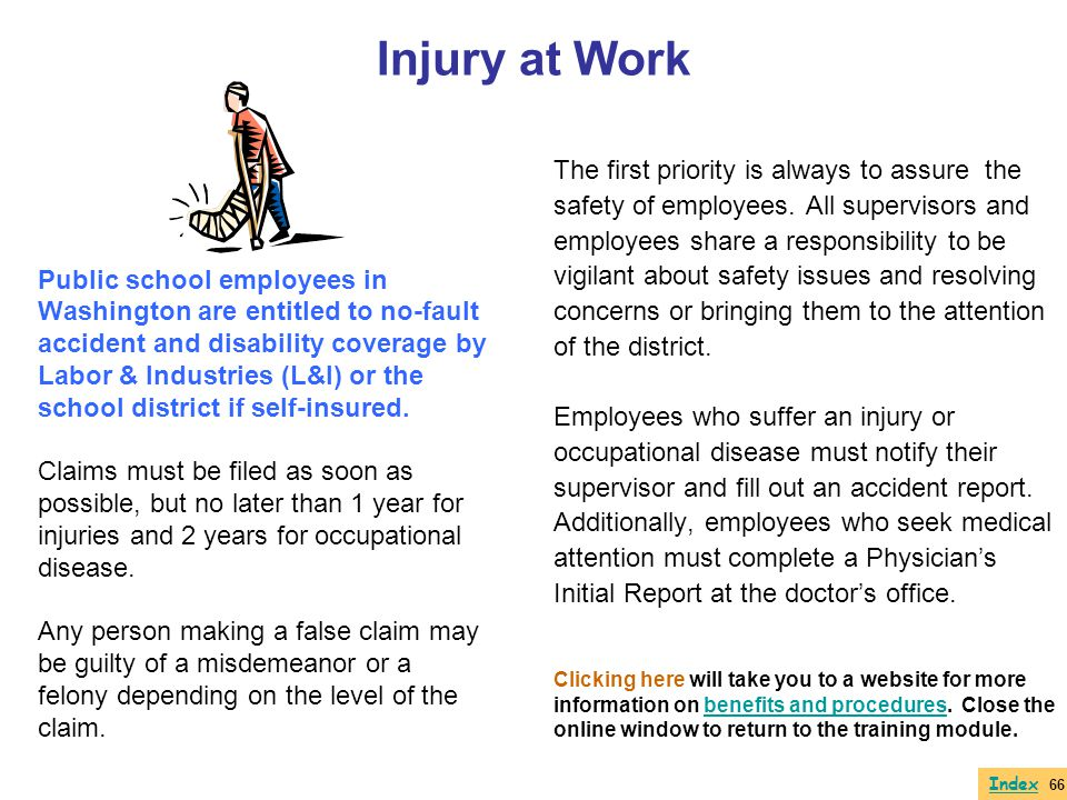 Injury at Work Public school employees in Washington are entitled to no-fault accident and disability coverage by Labor & Industries (L&I) or the scho