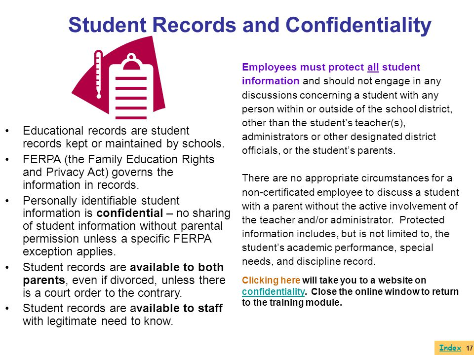 Educational records are student records kept or maintained by schools. FERPA (the Family Education Rights and Privacy Act) governs the information in