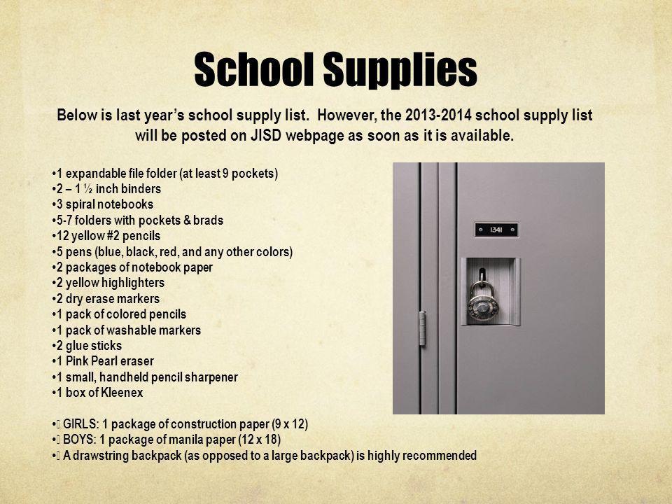 School Supplies Below is last years school supply list. However, the 2013-2014 school supply list will be posted on JISD webpage as soon as it is avai