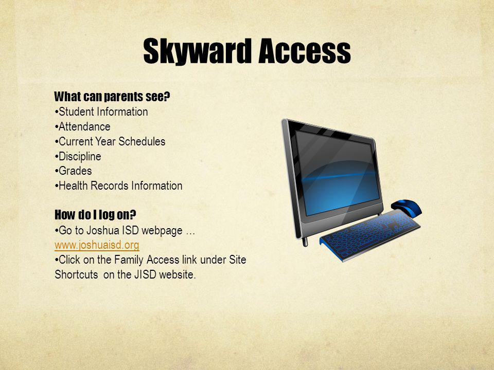 Skyward Access What can parents see? Student Information Attendance Current Year Schedules Discipline Grades Health Records Information How do I log o