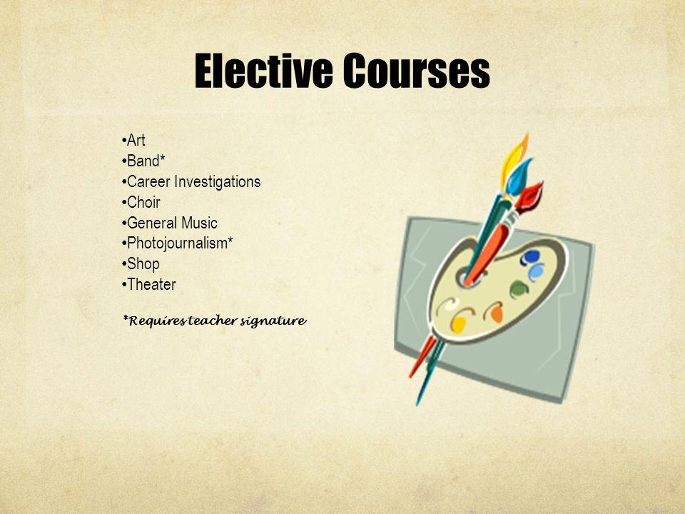 Elective Courses Art Band* Career Investigations Choir General Music Photojournalism* Shop Theater *Requires teacher signature