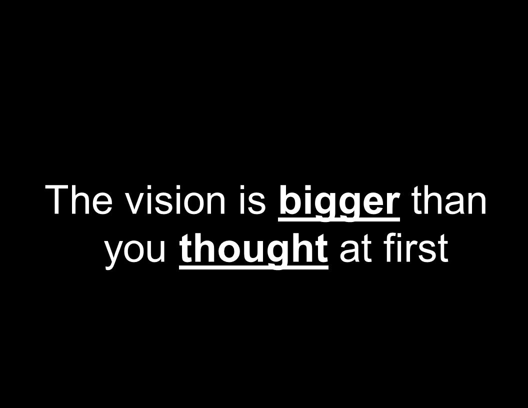 The vision is bigger than you thought at first