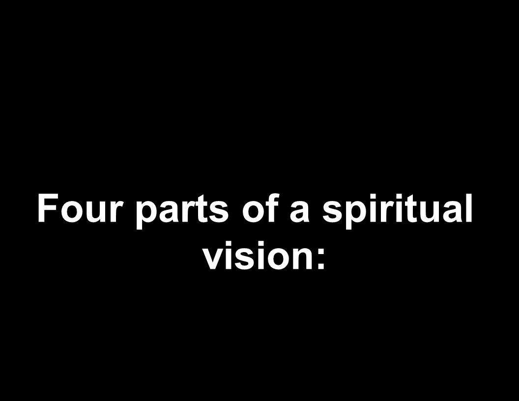 Four parts of a spiritual vision: