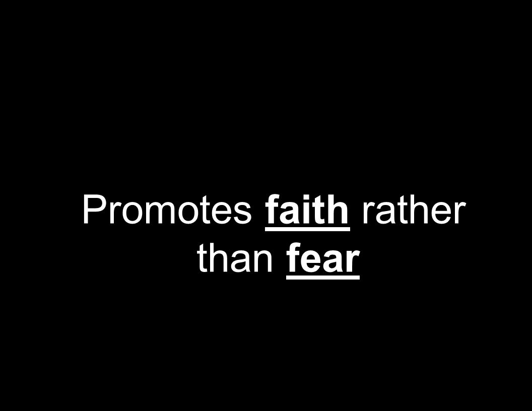 Promotes faith rather than fear