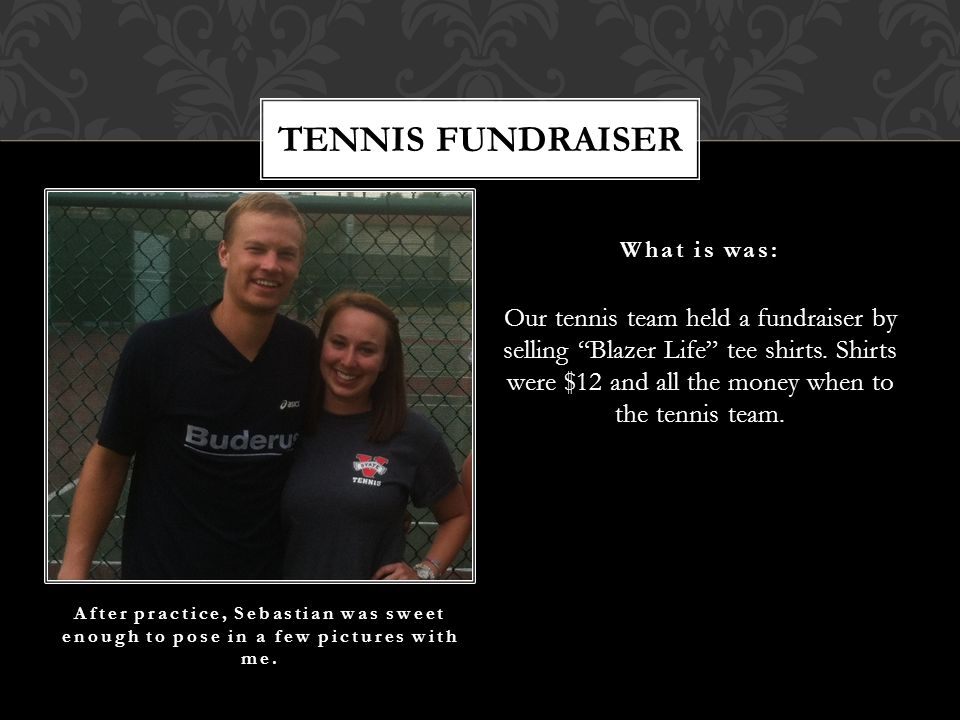Our tennis team held a fundraiser by selling Blazer Life tee shirts.
