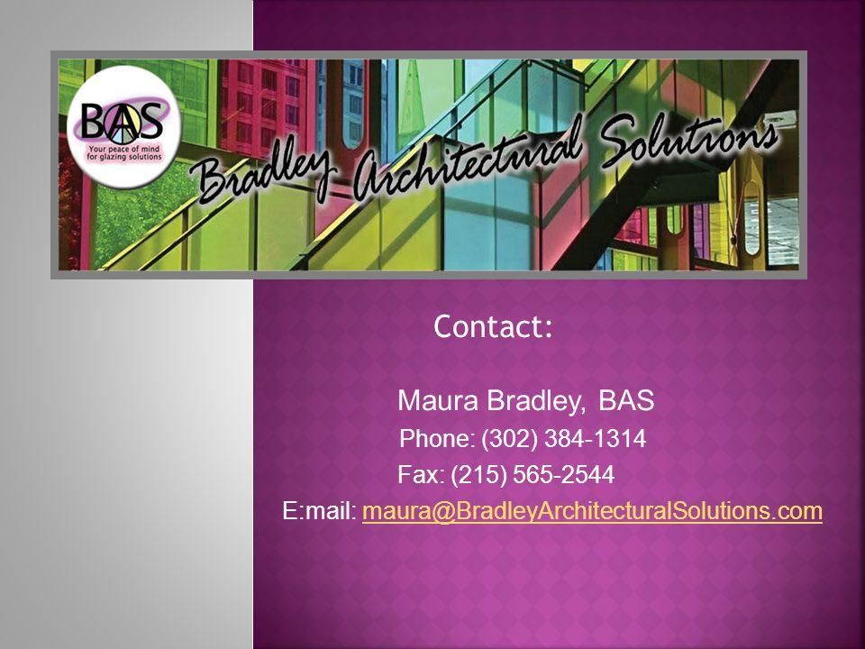 Contact: Maura Bradley, BAS Phone: (302) 384-1314 Fax: (215) 565-2544 E:mail: maura@BradleyArchitecturalSolutions.commaura@BradleyArchitecturalSolutio