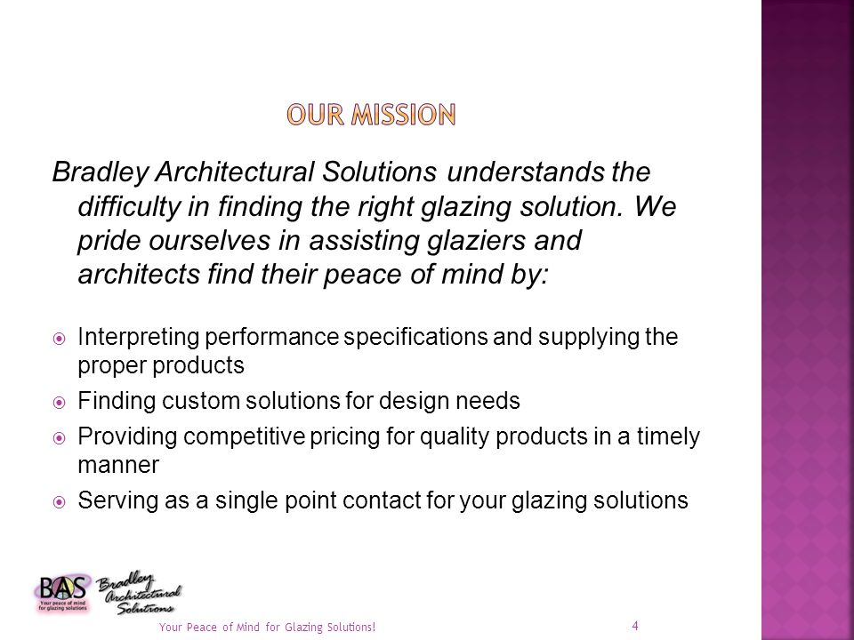 Bradley Architectural Solutions understands the difficulty in finding the right glazing solution. We pride ourselves in assisting glaziers and archite