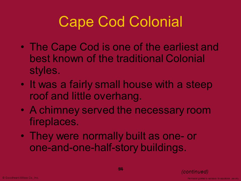 © Goodheart-Willcox Co., Inc. Permission granted to reproduce for educational use only #14 Cape Cod Colonial The Cape Cod is one of the earliest and b