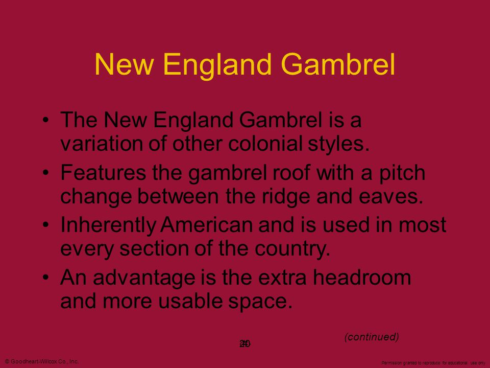 © Goodheart-Willcox Co., Inc. Permission granted to reproduce for educational use only #20 New England Gambrel The New England Gambrel is a variation