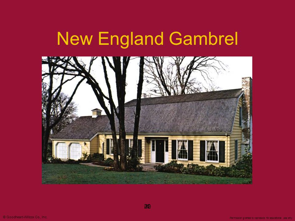 © Goodheart-Willcox Co., Inc. Permission granted to reproduce for educational use only #22 New England Gambrel