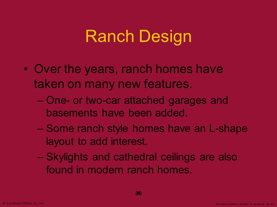 © Goodheart-Willcox Co., Inc. Permission granted to reproduce for educational use only #39 Ranch Design Over the years, ranch homes have taken on many