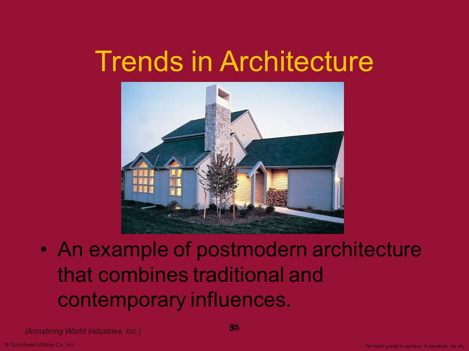 © Goodheart-Willcox Co., Inc. Permission granted to reproduce for educational use only #51 Trends in Architecture An example of postmodern architectur