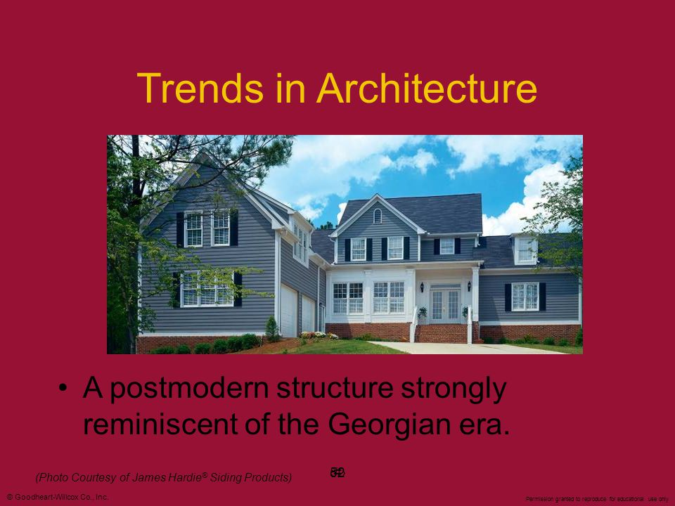 © Goodheart-Willcox Co., Inc. Permission granted to reproduce for educational use only #52 Trends in Architecture A postmodern structure strongly remi