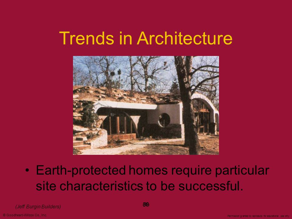 © Goodheart-Willcox Co., Inc. Permission granted to reproduce for educational use only #59 Trends in Architecture Earth-protected homes require partic