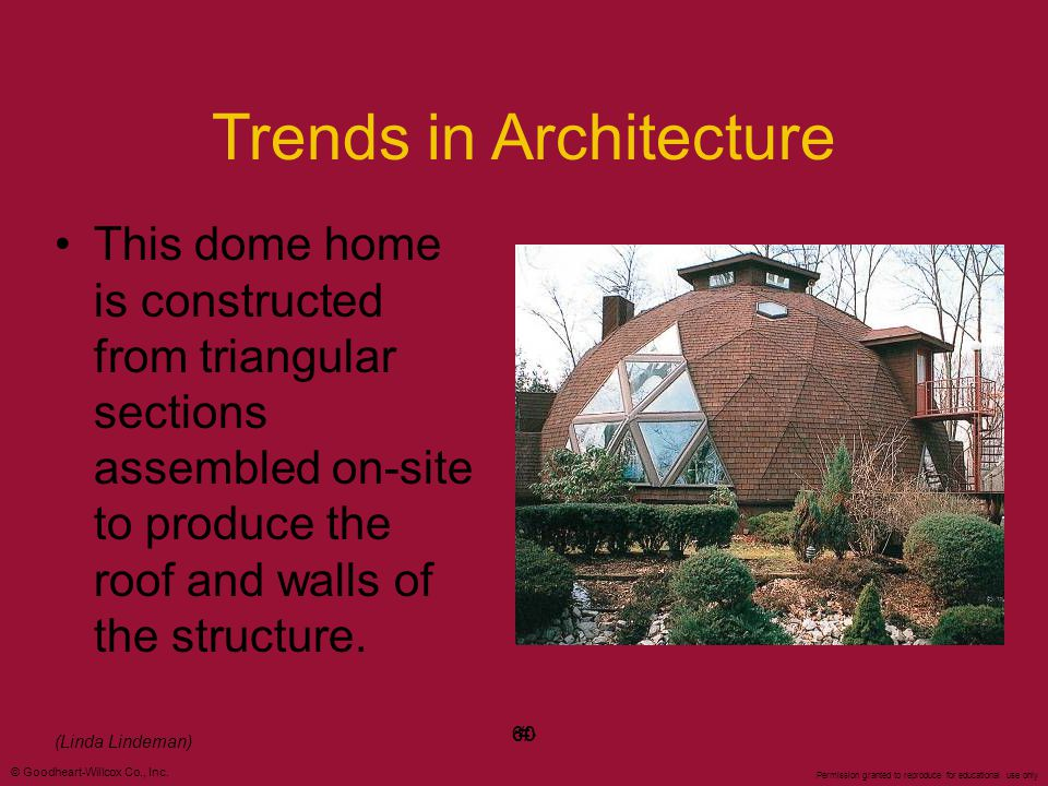 © Goodheart-Willcox Co., Inc. Permission granted to reproduce for educational use only #60 Trends in Architecture This dome home is constructed from t