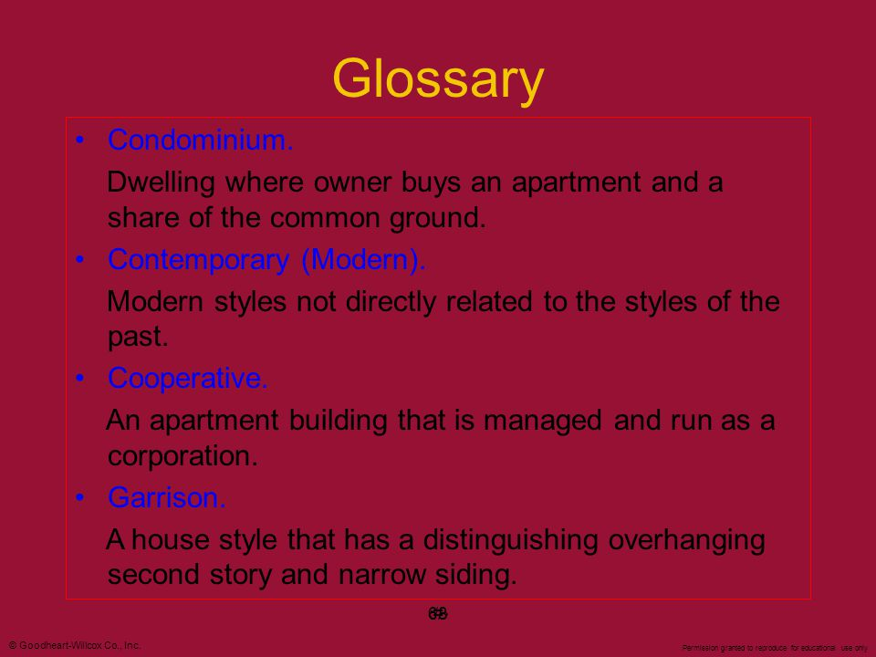 © Goodheart-Willcox Co., Inc. Permission granted to reproduce for educational use only #68 Glossary Condominium. Dwelling where owner buys an apartmen
