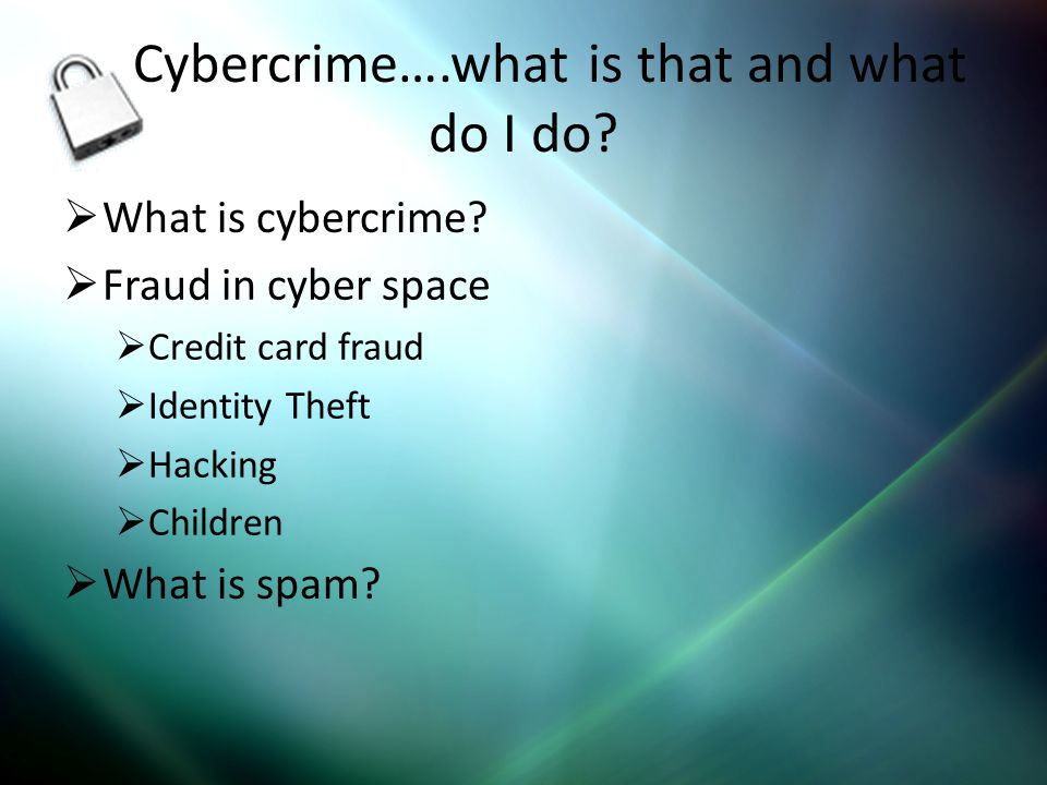 Cybercrime….what is that and what do I do.What is cybercrime.