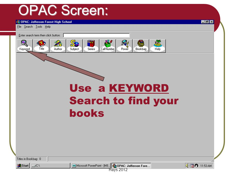 Click on the OPAC Shortcut button OPAC Library Catalog to open the electronic card catalog Hays 2012