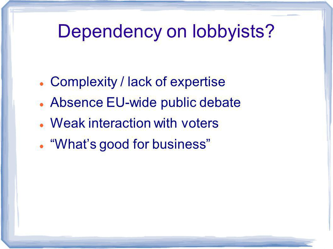 Dependency on lobbyists.