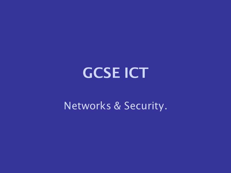 GCSE ICT Networks & Security.