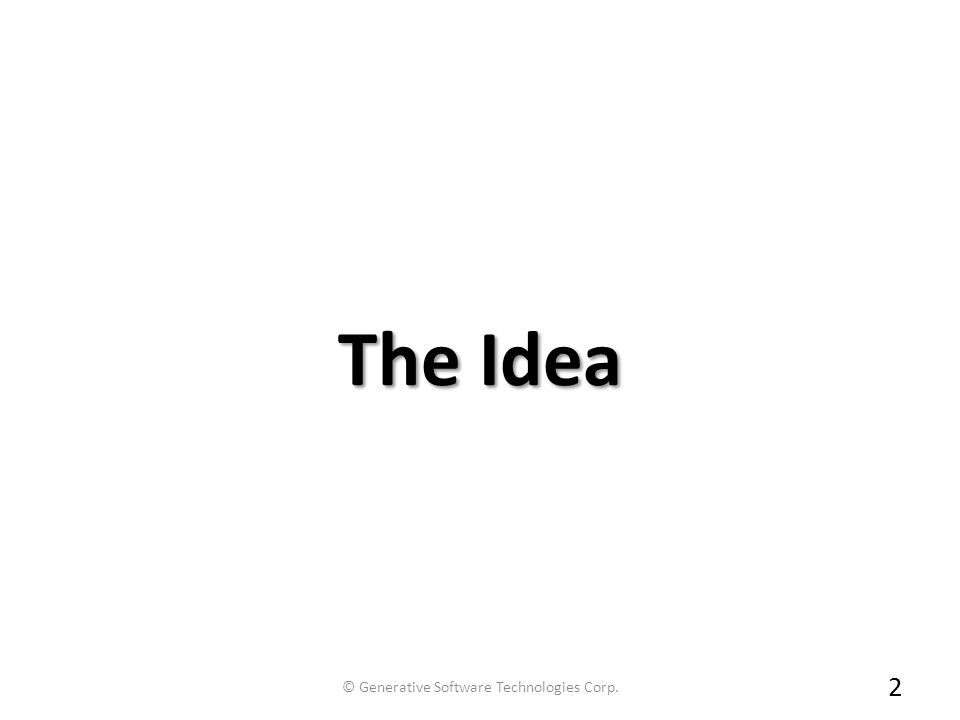 The Idea 2 © Generative Software Technologies Corp.