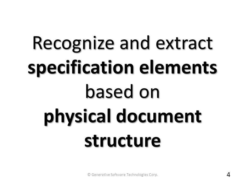 Recognize and extract specification elements based on physical document structure 4 © Generative Software Technologies Corp.