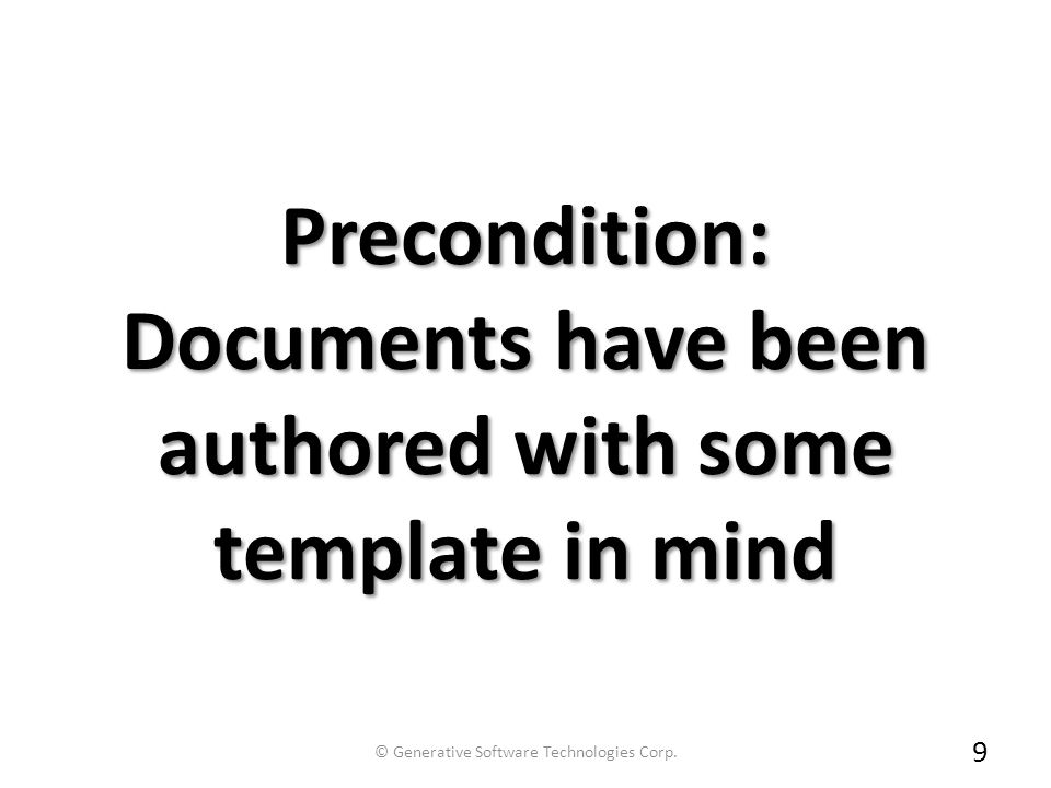 Precondition: Documents have been authored with some template in mind 9 © Generative Software Technologies Corp.