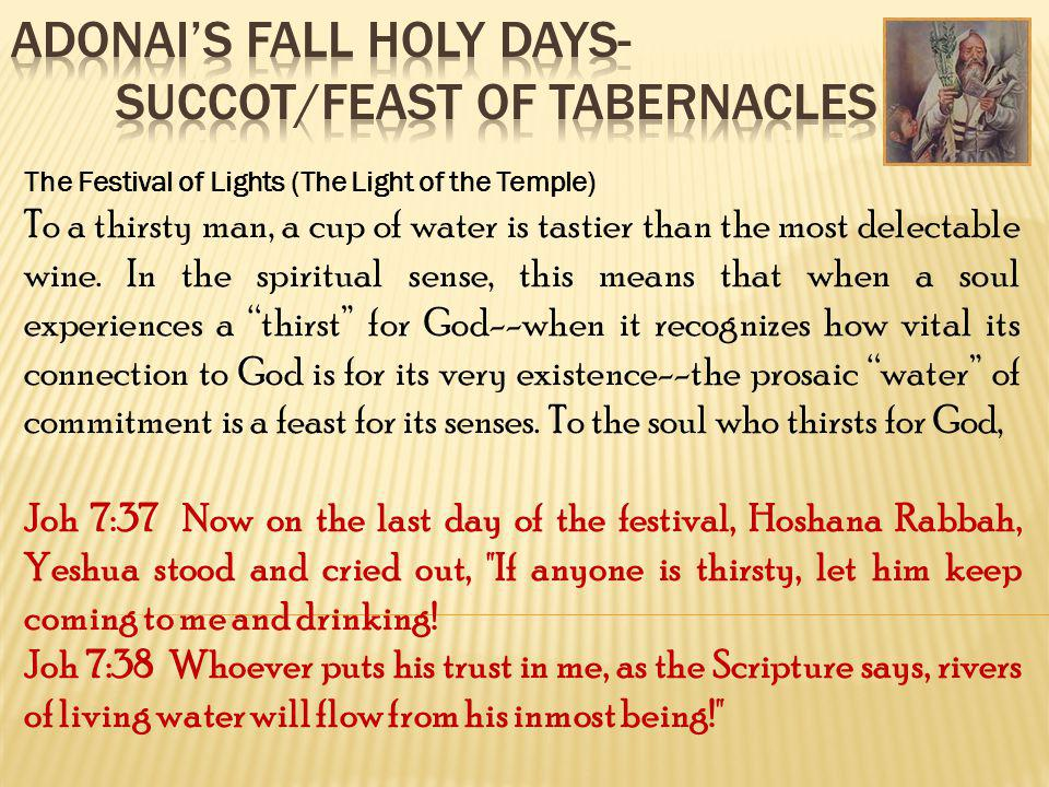 The Festival of Lights (The Light of the Temple) To a thirsty man, a cup of water is tastier than the most delectable wine. In the spiritual sense, th