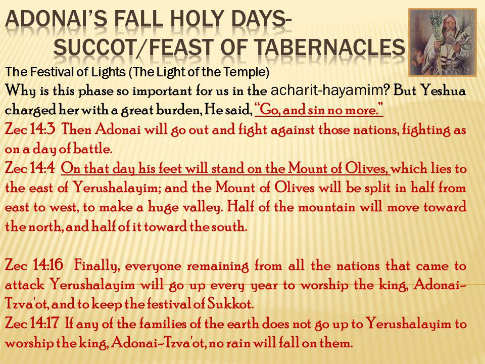The Festival of Lights (The Light of the Temple) Why is this phase so important for us in the acharit-hayamim ? But Yeshua charged her with a great bu