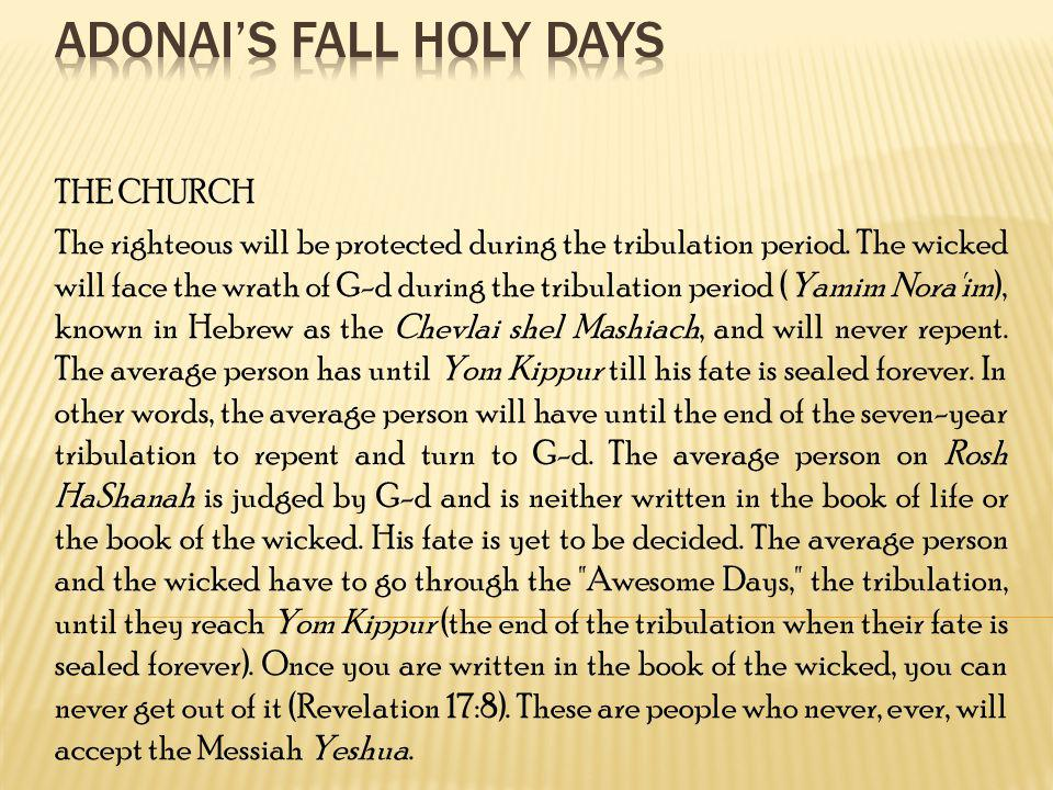 THE CHURCH The righteous will be protected during the tribulation period. The wicked will face the wrath of G-d during the tribulation period (Yamim N