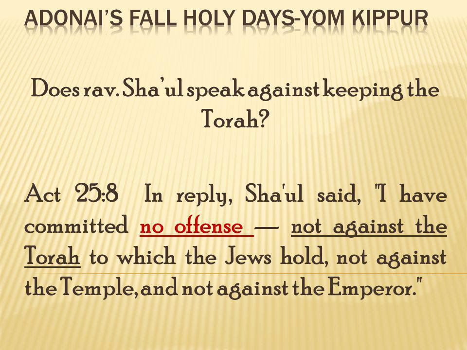 Does rav. Shaul speak against keeping the Torah? Act 25:8 In reply, Sha'ul said,