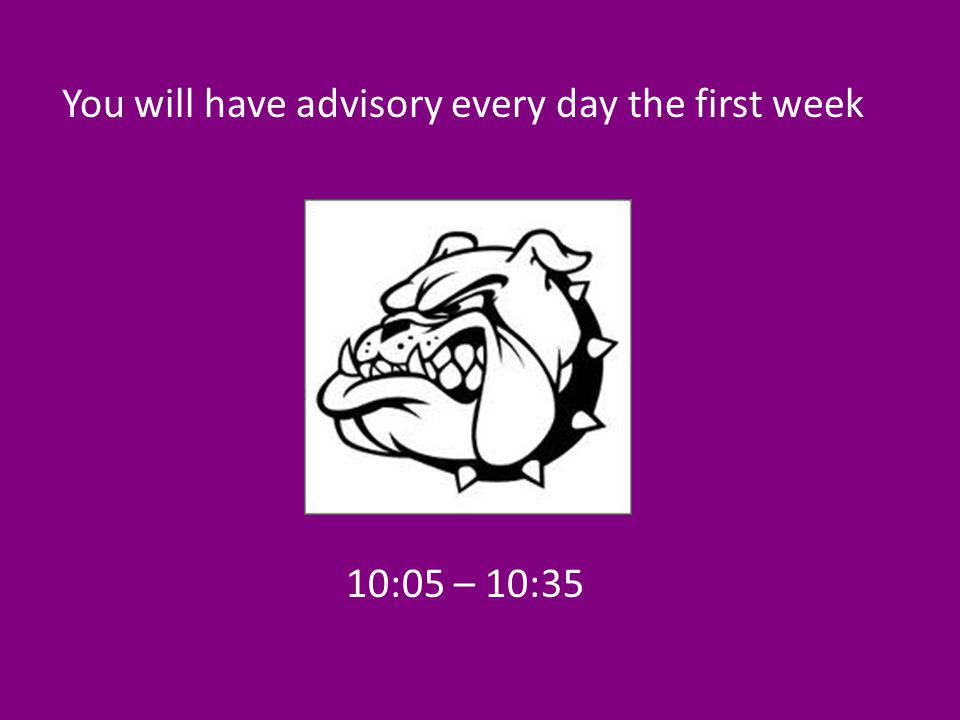 10:05 – 10:35 You will have advisory every day the first week
