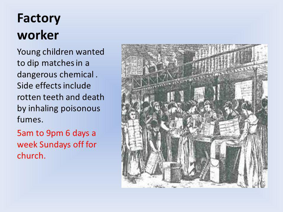 Factory worker Young children wanted to dip matches in a dangerous chemical.