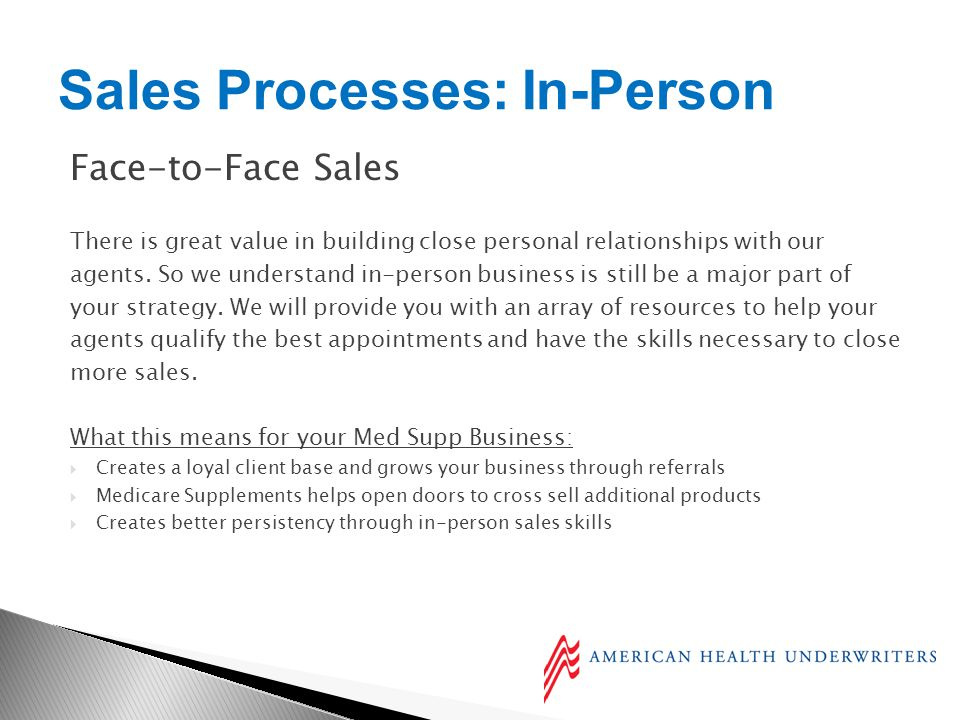Face-to-Face Sales There is great value in building close personal relationships with our agents.