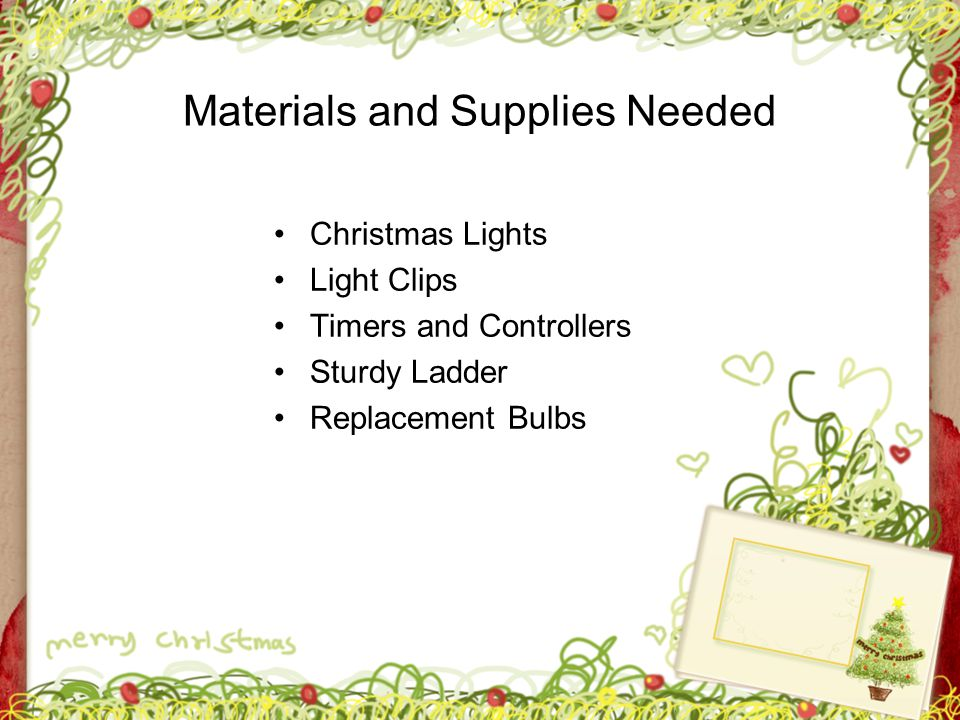 Materials and Supplies Needed Christmas Lights Light Clips Timers and Controllers Sturdy Ladder Replacement Bulbs