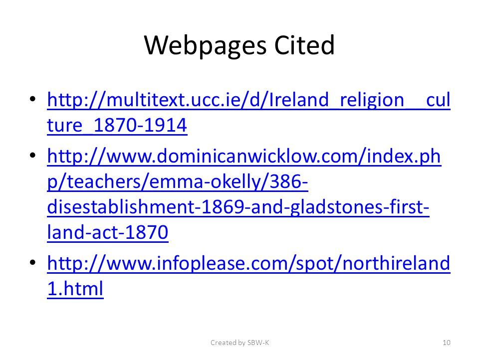 Webpages Cited http://multitext.ucc.ie/d/Ireland_religion__cul ture_1870-1914 http://multitext.ucc.ie/d/Ireland_religion__cul ture_1870-1914 http://ww